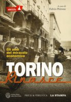 Torino rinasce. Gli anni del miracolo economico. La città per immagini. Ediz. illustrata