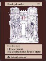 I francescani e la costruzione di uno Stato - Evangelisti Paolo