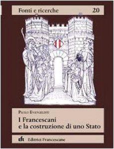Copertina di 'I francescani e la costruzione di uno Stato'