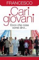 Cari giovani - Papa Francesco (Jorge Mario Bergoglio)