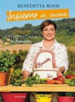Insieme in cucina - Benedetta Rossi