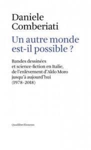 Copertina di 'Un autre monde est-il possible? Bandes dessinées et science-fiction en Italie, de l'enlèvement d'Aldo Moro jusqu'à aujourd'hui (1978-2018). Ediz. multilingue'
