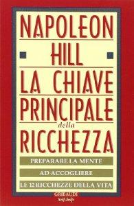 Copertina di 'La chiave principale della ricchezza. Preparare la mente ad accogliere le 12 ricchezze della vita'