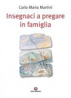 Insegnaci a pregare in famiglia - Carlo Maria Martini