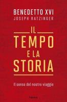 Tempo e la storia. Il senso del nostro viaggio. (Il) - Benedetto XVI (Joseph Ratzinger)