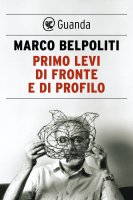 Primo Levi di fronte e di profilo - Marco Belpoliti