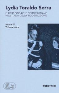 Copertina di 'Lydia Toraldo Serra e altre sindache democristiane nell'Italia della ricostruzione'