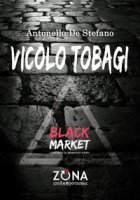 Vicolo Tobagi. Black Market - De Stefano Antonello