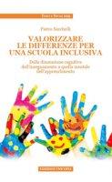 Valorizzare le differenze per una scuola inclusiva. Dalla dimensione cognitiva dell'insegnamento a quella mentale dell'apprendimento - Sacchelli Pietro