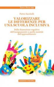 Copertina di 'Valorizzare le differenze per una scuola inclusiva. Dalla dimensione cognitiva dell'insegnamento a quella mentale dell'apprendimento'