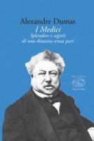 I Medici. Splendore e segreti di una dinastia senza pari - Dumas Alexandre