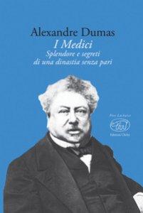 Copertina di 'I Medici. Splendore e segreti di una dinastia senza pari'
