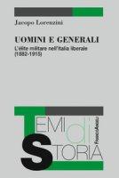 Uomini e generali. L'élite militare nell'Italia liberale (1882-1915) - Lorenzini Jacopo