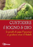 Custodire il sogno di Dio - Luigi Galli