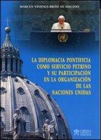 La Diplomacia Pontificia como servicio Petrino y su participación en la organización de las Naciones Unidas - Marcus Vinicius Brito De Macedo