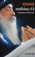 Mindfulness 4.0. La meditazione nel XXI secolo - Osho