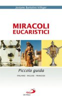 Miracoli eucaristici. Piccola guida. Ediz. italiana, inglese e francese - Bartolini Villiger Josiane