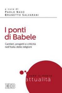 Copertina di 'Ponti  di  Babele.  Cantieri,  progetti  e  criticità  nell'Italia  delle  religioni  (I)'