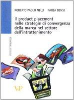 Il product placement nelle strategie di convergenza della marca nel settore dell'intrattenimento - Roberto Paolo Nelli, Paola Bensi