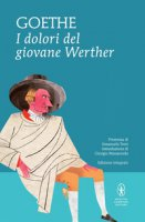 I dolori del giovane Werther. Ediz. integrale - Goethe Johann Wolfgang