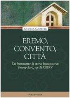 Eremo, convento, città - Un frammento di storia francescana: Sansepolcro, secoli XIII-XV - Andrea Czortek