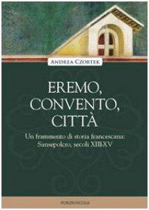 Copertina di 'Eremo, convento, città - Un frammento di storia francescana: Sansepolcro, secoli XIII-XV'