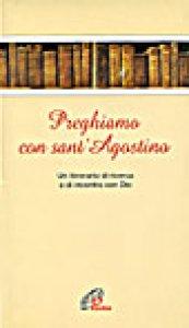Copertina di 'Preghiamo con sant'Agostino. Un itinerario di ricerca e di incontro con Dio'