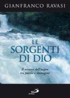 Le sorgenti di Dio. Il mistero dell'acqua tra parola e immagine - Ravasi Gianfranco