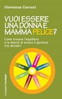 Vuoi essere una donna e mamma felice? - Giovanna Carucci