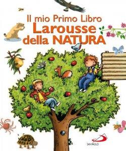 Copertina di 'Il mio primo libro Larousse della natura'