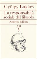 La responsabilità sociale del filosofo - Lukács György