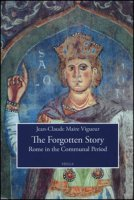 The forgotten story. Rome in the communal period - Maire Vigueur Jean-Claude