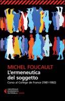 L' ermeneutica del soggetto. Corso al Collège de France (1981-1982) - Foucault Michel