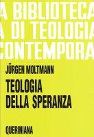 Teologia della speranza. Ricerche sui fondamenti e sulle implicazioni di una escatologia cristiana (BTC 06) - Moltmann Jürgen
