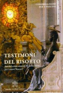 Copertina di 'Testimoni del risorto. Atti del corso annuale di formazione per i nuovi vescovi'