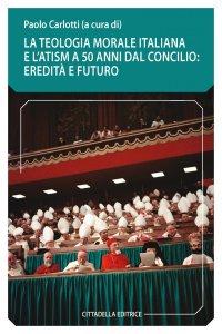 Copertina di 'Teologia morale italiana e l'ATSIM a 50 anni dal concilio: eredità e futuro'