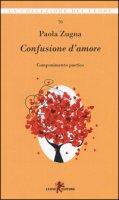 Confusione d'amore. Componimento poetico - Zugna Paola