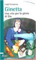 Ginetta. Una vita per la gloria di Dio - Ferraresso Luigi