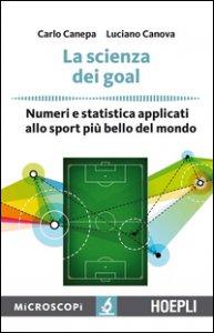 Copertina di 'La scienza dei goal. Numeri e statistica applicati allo sport più bello del mondo'