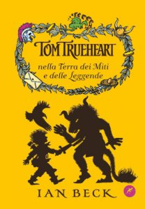 Copertina di 'Tom Trueheart nella terra dei miti e delle leggende'