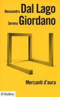 Mercanti d'aura. Logiche dell'arte contemporanea - Dal Lago Alessandro, Giordano Serena