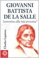 Giovanni Battista de La Salle. «Cammina alla mia presenza» - Lapierre Charles