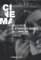 Il ritornello crudele dell'immagine. Critica e poetica del cinema di Carmelo Bene - Raciti Giulia
