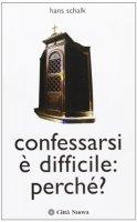 Confessarsi è difficile perché? Suggerimenti pratici - Schalk Hans