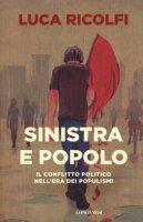 Sinistra e popolo. Il conflitto politico nell'era dei populismi - Ricolfi Luca