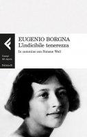 L'indicibile tenerezza - Eugenio Borgna