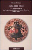«Una cosa sola». La Confcooperative nel secondo dopoguerra: cenni di storia (1945-1991) - Pietro Cafaro