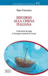 Copertina di 'Discorso  alla  Chiesa  italiana.  L'intervento  del  papa  al  Convegno  ecclesiale  di  Firenze'