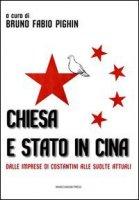 Chiesa e stato in Cina. Dalle imprese di Costantini alle svolte attuali - Pighin Bruno F.