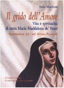 Copertina di 'Grido dell'Amore. Vita e spiritualità di santa Maria Maddalena de' Pazzi'